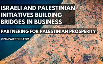 BRIDGES IN BUSINESS – ISRAELI & PALESTINIAN INITITIATIVES